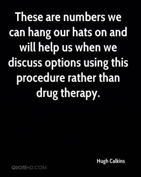 Hugh Calkins - These are numbers we can hang our hats on and will help us when we discuss options using this procedure rather than drug therapy.