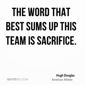 The word that best sums up this team is sacrifice.