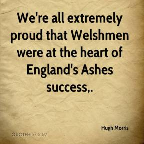 Hugh Morris - We're all extremely proud that Welshmen were at the heart of England's Ashes success.