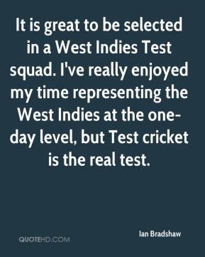 Ian Bradshaw - It is great to be selected in a West Indies Test squad. I've really enjoyed my time representing the West Indies at the one-day level, but Test cricket is the real test.
