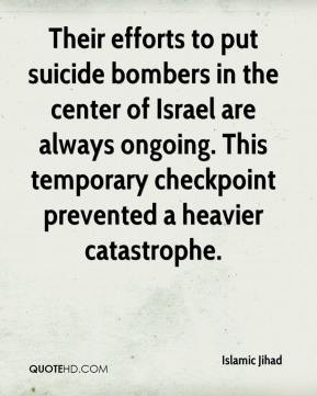 Islamic Jihad - Their efforts to put suicide bombers in the center of Israel are always ongoing. This temporary checkpoint prevented a heavier catastrophe.