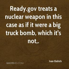 Ivan Oelrich - Ready.gov treats a nuclear weapon in this case as if it were a big truck bomb, which it's not.