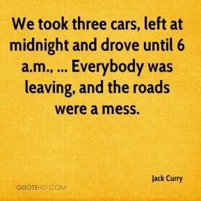 Jack Curry - We took three cars, left at midnight and drove until 6 a.m., ... Everybody was leaving, and the roads were a mess.
