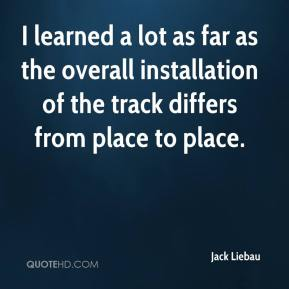 I learned a lot as far as the overall installation of the track differs from place to place.