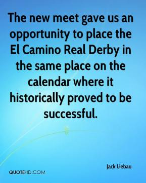 The new meet gave us an opportunity to place the El Camino Real Derby in the same place on the calendar where it historically proved to be successful.