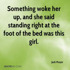 Jack Moyer - Something woke her up, and she said standing right at the foot of the bed was this girl.