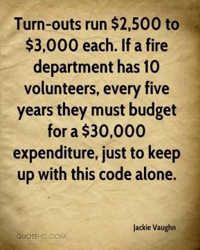 Turn-outs run $2,500 to $3,000 each. If a fire department has 10 volunteers, every five years they must budget for a $30,000 expenditure, just to keep up with this code alone.