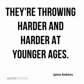 They're throwing harder and harder at younger ages.