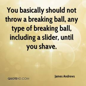 You basically should not throw a breaking ball, any type of breaking ball, including a slider, until you shave.