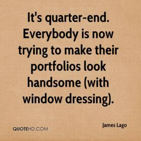 James Lago - It's quarter-end. Everybody is now trying to make their portfolios look handsome (with window dressing).