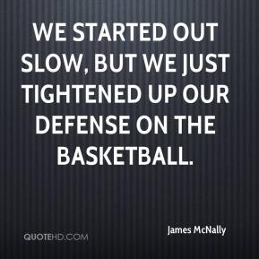 James McNally - We started out slow, but we just tightened up our defense on the basketball.