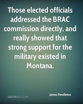 James Pendleton - Those elected officials addressed the BRAC commission directly, and really showed that strong support for the military existed in Montana.