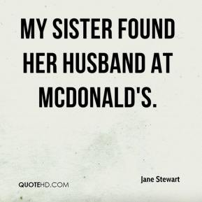 My sister found her husband at McDonald's.