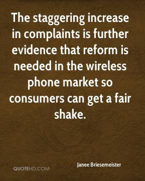 Janee Briesemeister  - The staggering increase in complaints is further evidence that reform is needed in the wireless phone market so consumers can get a fair shake.