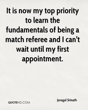 Javagal Srinath  - It is now my top priority to learn the fundamentals of being a match referee and I can't wait until my first appointment.
