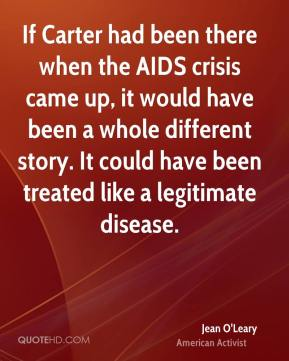 Jean O'Leary - If Carter had been there when the AIDS crisis came up, it would have been a whole different story. It could have been treated like a legitimate disease.