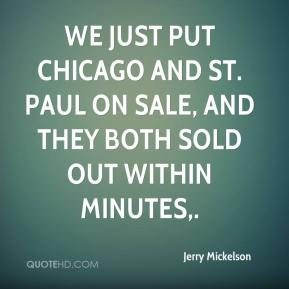 Jerry Mickelson  - We just put Chicago and St. Paul on sale, and they both sold out within minutes.