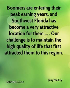 Jerry Starkey  - Boomers are entering their peak earning years, and Southwest Florida has become a very attractive location for them ... . Our challenge is to maintain the high quality of life that first attracted them to this region.