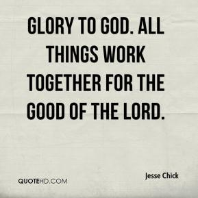 Glory to God. All things work together for the good of the Lord.