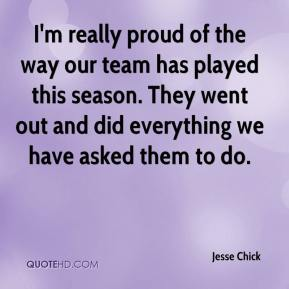 I'm really proud of the way our team has played this season. They went out and did everything we have asked them to do.