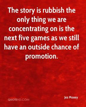 The story is rubbish the only thing we are concentrating on is the next five games as we still have an outside chance of promotion.