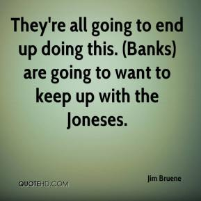 They're all going to end up doing this. (Banks) are going to want to keep up with the Joneses.