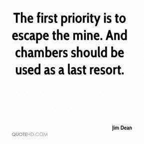 Jim Dean  - The first priority is to escape the mine. And chambers should be used as a last resort.