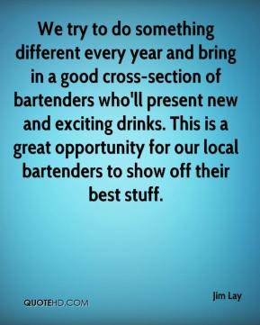 We try to do something different every year and bring in a good cross-section of bartenders who'll present new and exciting drinks. This is a great opportunity for our local bartenders to show off their best stuff.