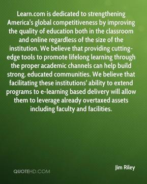 Learn.com is dedicated to strengthening America's global competitiveness by improving the quality of education both in the classroom and online regardless of the size of the institution. We believe that providing cutting- edge tools to promote lifelong learning through the proper academic channels can help build strong, educated communities. We believe that facilitating these institutions' ability to extend programs to e-learning based delivery will allow them to leverage already overtaxed assets including faculty and facilities.