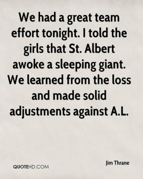 Jim Thrane  - We had a great team effort tonight. I told the girls that St. Albert awoke a sleeping giant. We learned from the loss and made solid adjustments against A.L.