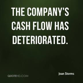 Joan Storms  - The company's cash flow has deteriorated.