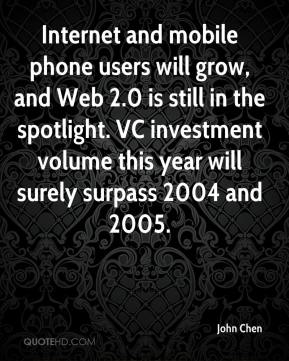 John Chen  - Internet and mobile phone users will grow, and Web 2.0 is still in the spotlight. VC investment volume this year will surely surpass 2004 and 2005.