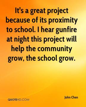 It's a great project because of its proximity to school. I hear gunfire at night this project will help the community grow, the school grow.