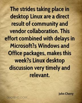 John Cherry  - The strides taking place in desktop Linux are a direct result of community and vendor collaboration. This effort combined with delays in Microsoft?s Windows and Office packages, makes this week?s Linux desktop discussion very timely and relevant.