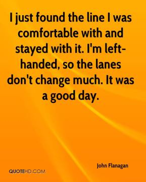 I just found the line I was comfortable with and stayed with it. I'm left-handed, so the lanes don't change much. It was a good day.