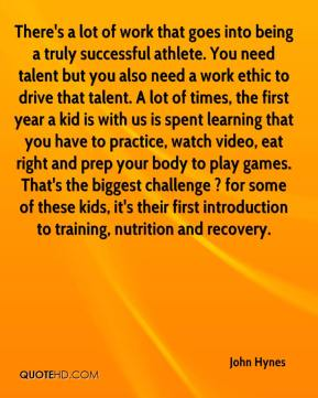 There's a lot of work that goes into being a truly successful athlete. You need talent but you also need a work ethic to drive that talent. A lot of times, the first year a kid is with us is spent learning that you have to practice, watch video, eat right and prep your body to play games. That's the biggest challenge ? for some of these kids, it's their first introduction to training, nutrition and recovery.