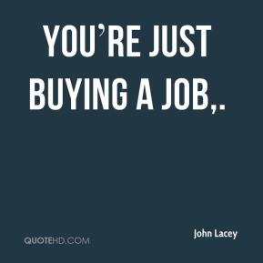You're just buying a job.