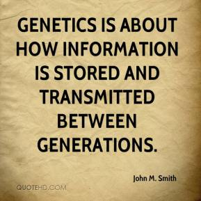 John M. Smith - Genetics is about how information is stored and transmitted between generations.