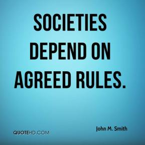 John M. Smith - Societies depend on agreed rules.