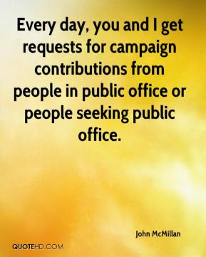 Every day, you and I get requests for campaign contributions from people in public office or people seeking public office.