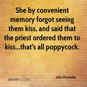 She by convenient memory forgot seeing them kiss, and said that the priest ordered them to kiss...that's all poppycock.
