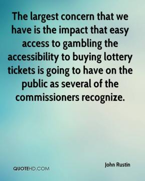 John Rustin  - The largest concern that we have is the impact that easy access to gambling the accessibility to buying lottery tickets is going to have on the public as several of the commissioners recognize.