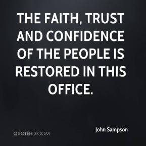John Sampson  - the faith, trust and confidence of the people is restored in this office.