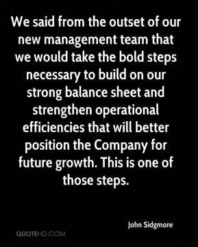 John Sidgmore  - We said from the outset of our new management team that we would take the bold steps necessary to build on our strong balance sheet and strengthen operational efficiencies that will better position the Company for future growth. This is one of those steps.