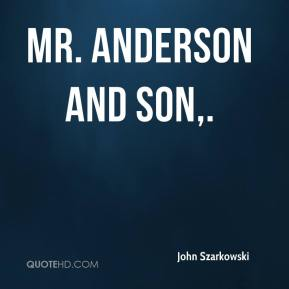 Mr. Anderson and Son.