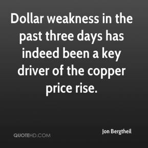 Jon Bergtheil  - Dollar weakness in the past three days has indeed been a key driver of the copper price rise.