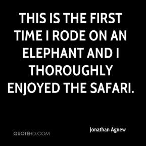 Jonathan Agnew  - This is the first time I rode on an elephant and I thoroughly enjoyed the safari.