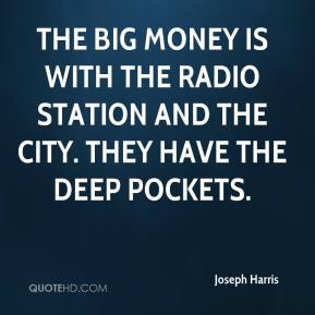 Joseph Harris  - The big money is with the radio station and the city. They have the deep pockets.