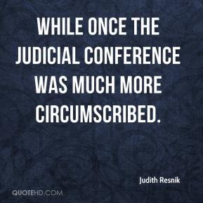 While once the Judicial Conference was much more circumscribed.