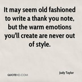 Judy Taylor  - It may seem old fashioned to write a thank you note, but the warm emotions you'll create are never out of style.